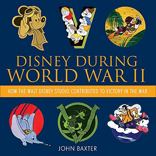 Disney During World War Ii: How the Walt Disney Studio Contributed to Victory in the War (Disney Editions Deluxe) por John Baxter
