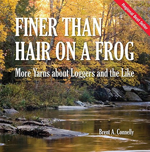 Descargar PDF Gratis Finer Than Hair on a Frog: More Yarns about Loggers and the Like