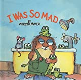 I Was So Mad (Mercer Mayer's Little Critter (Pb))