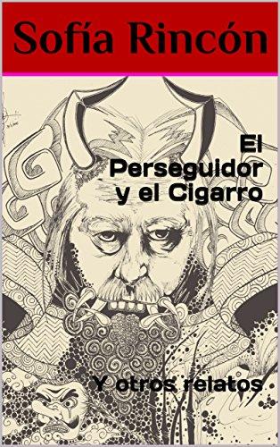 El Perseguidor y el Cigarro: Y otros relatos por Sofía Rincón