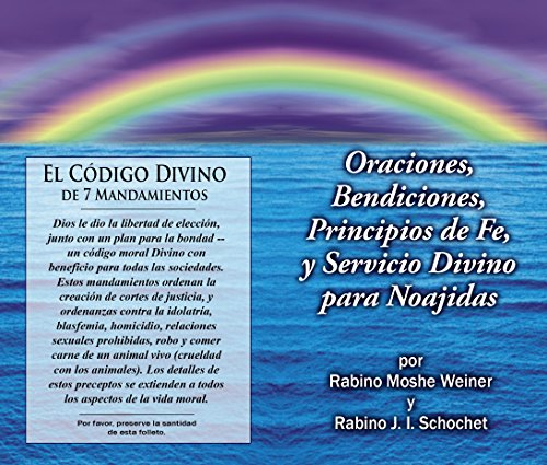 Oraciones, Bendiciones, Principios de Fe, y Servicio Divino para Noajidas por Moshe Weiner