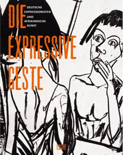 Die expressive Geste: Deutsche Expressionisten und afrikanische Kunst (Deutsche Expressionisten)