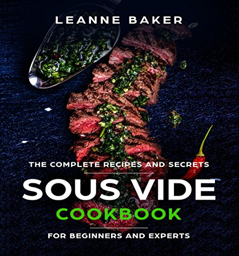 SOUS VIDE COOKBOOK: Incredible Sous Vide Cooking at Home - The Complete Recipes and Secrets for Beginners to Experts (Sous Vide Recipes) (English Edition)