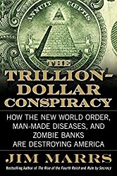 The Trillion-Dollar Conspiracy: How the New World Order, Man-Made Diseases, and Zombie Banks Are Destroying America by Jim Marrs (2010-06-29)