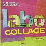 Labo collage - 52 exercices créatifs et ludiques
