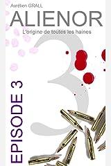ALIENOR : EPISODE 3: L'origine de toutes les haines Format Kindle