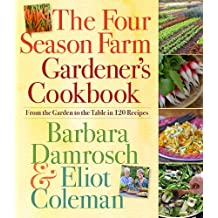 The Four Season Farm Gardener's Cookbook: From the Garden to the Table in 120 Recipes