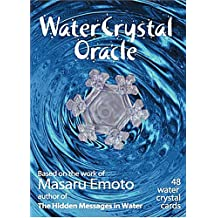 Water Crystal Oracle: Based on the Work of Masaru Emoto Author of the Hidden Messages in Water