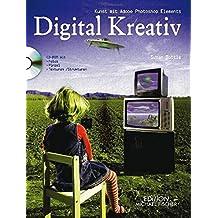 Digital Kreativ: Kunst und Bildbearbeitung mit Adobe Photoshop Elements