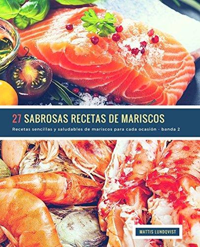 27 Sabrosas Recetas de Mariscos - banda 2: Recetas sencillas y saludables de mariscos para cada ocasión: Volume 3 por Mattis Lundqvist
