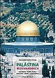 Palästina Reisehandbuch: Geschichte - Politik - Kultur. Menschen - Städte - Landschaften -