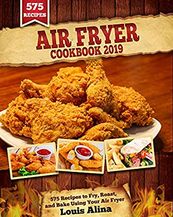 Air Fryer Cookbook 2019: 575 Recipes to Fry, Roast, and