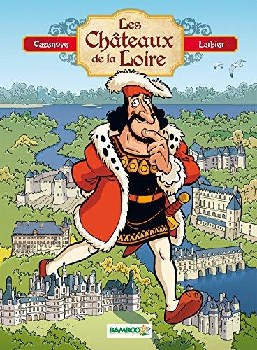 Les châteaux de la Loire - tome 1 par Christophe Cazenove