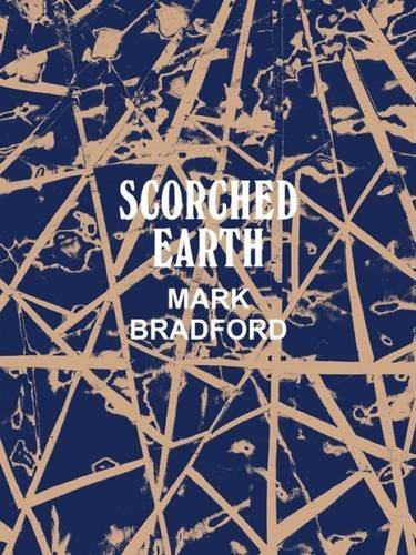Mark Bradford: Scorched Earth by Connie Butler (2015-06-03)