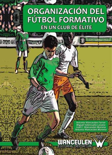 Organización del fútbol formativo en un club de élite por Antonio Wanceulen Moreno