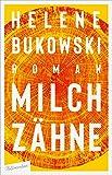 Milchzähne: Roman von Helene Bukowski