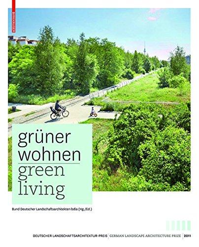 Grüner Wohnen. Green Living: Zeitgenössische deutsche Landschaftsarchitektur / Contemporary German Landscape Architecture