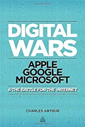 Digital Wars: Apple, Google, Microsoft and the Battle for the Internet by Charles Arthur (2012-04-15)