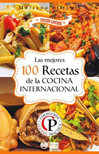 LAS MEJORES 100 RECETAS DE LA COCINA INTERNACIONAL (Colección Cocina Práctica - Edición Limitada nº 5)