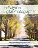 The Way of the Digital Photographer: Walking the Photoshop post-production path to more creative photography