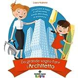 Da grande voglio fare l'architetto. La curiosità di Giulia e l'affascinante mondo dello studio di architettura