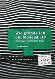 Wie gründe ich ein Modelabel - Grundlagen und Insidertipps - Toby Meadows