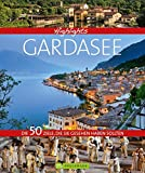 Highlights Gardasee: Die 50 Ziele, die Sie gesehen haben sollten - Udo Bernhart, Hans Günther Meurer