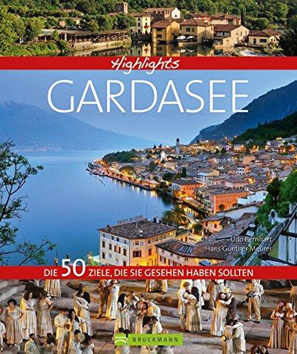 Bildband Highlights Gardasee:  Der schönste See der Welt zwischen den Bächen des Trentino und den Weinhügeln des Veneto, beliebtes Ziel für Aktivurlauber und Ruhesuchende