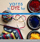 Yarns to Dye For: Creating self-patterning yarns for knitting