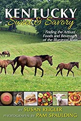 Kentucky - Sweet & Savory: Finding the Artisan Foods and Beverages of the Bluegrass State