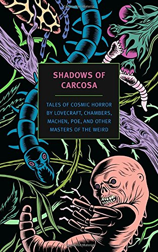 Shadows of Carcosa: Tales of Cosmic Horror by Lovecraft, Chambers, Machen, Poe, and Other Masters of the Weird (New York Review Books Classics)
