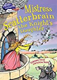 Mistress Scatterbrain the Knight's Daughter (Race Further with Reading)