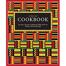 African Cookbook: An Easy African Cookbook Filled with Authentic African Recipes (2nd Edition) (English Edition)