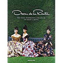 Oscar de La Renta: The Style, Inspiration, and Life of Oscar de La Renta by Anna Wintour (Foreword), Sarah Mower (Contributor) (1-Mar-2014) Hardcover