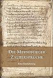 Die Merseburger Zaubersprüche: Eine Einführung (Kleine Schriften der Vereinigten Domstifter zu Merseburg und Naumburg und des Kollegialstifts Zeitz)