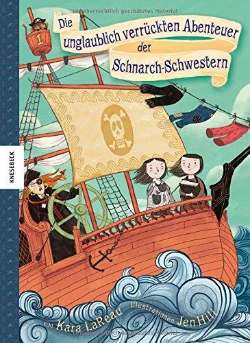 Die unglaublich verrückten Abenteuer der Schnarch-Schwestern: Ein lustiges Kinderbuch über zwei langweilige Schwestern, Abenteuer auf einem Piratenschiff und jede Menge Spaß
