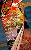 Why did the CIA in its entire history fear only one enemy: the KGB. Destroyed fates: This book is a detailed study of the history of the state security of the USSR (English Edition)