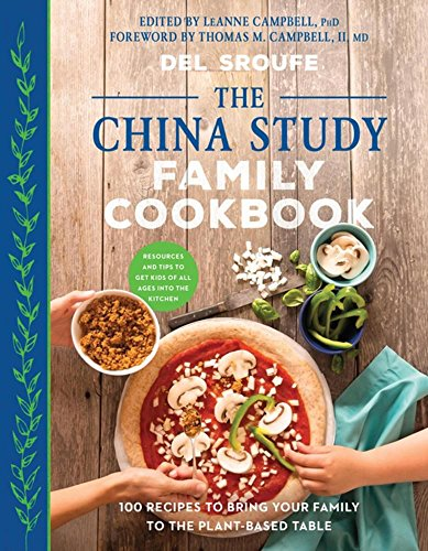The China Study Family Cookbook: 100 Recipes to Bring Your Family to the Plant-Based Table (Thomas China)