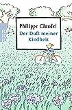 Der Duft meiner Kindheit - Philippe Claudel