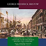 """G F Bristow: Symphony No. 2 (""""Jullien""""), Overture To Rip Van Winkle, Winter's Tale Overture"""