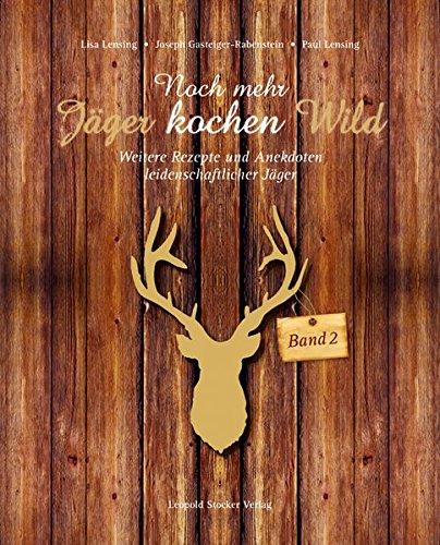 Noch mehr Jäger kochen Wild - Band 2: Weitere Rezepte und Anekdoten leidenschaftlicher Jäger (Rezepte Wild)