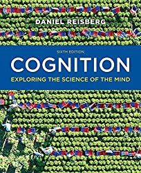 Cognition: Exploring the Science of the Mind (Sixth Edition) by Daniel Reisberg (2015-09-01)