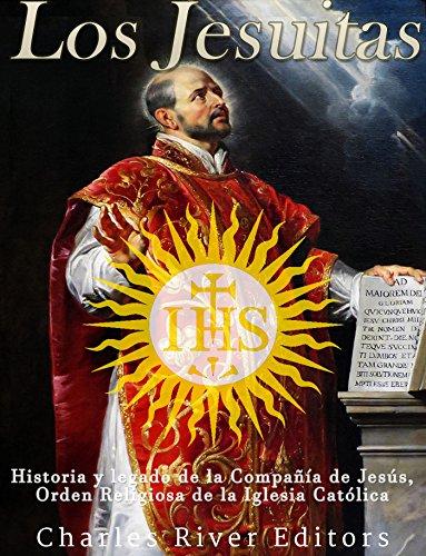 Los Jesuitas: Historia y legado de la Compañía de Jesús, Orden Religiosa de la Iglesia Católica por Charles River Editors