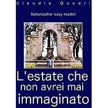 Italienischer Easy Reader: L'estate che non avrei mai immaginato (Italian Edition)