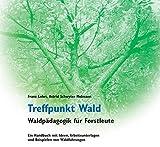 Treffpunkt Wald: Waldpädagogik für Forstleute - Franz Lohri, Astrid Schwyter Hofmann