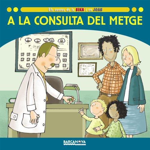 A la consulta del metge (Llibres Infantils I Juvenils - Sopa De Contes - Els Contes De La Sika I En Joan)