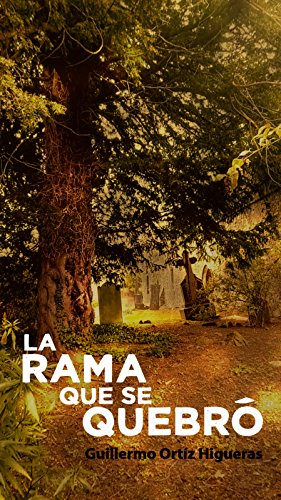 La Rama que se Quebró por Guillemo Ortiz Higueras
