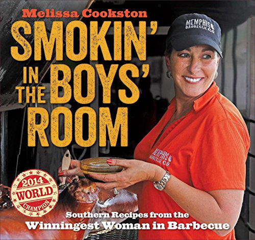 Smokin\' in the Boys\' Room: Southern Recipes from the Winningest Woman in Barbecue (Melissa Cookston)