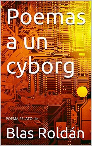 Poemas a un cyborg: POEMA RELATO de por Blas Roldán