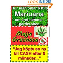 Hur man odlar 6 Kilo Mariuana om året hemma i garderoben: Jag köpte en ny bil efter 9 månader CASH... (Swedish Edition)